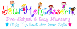 Your Montessori Pre-School & Day Nursery